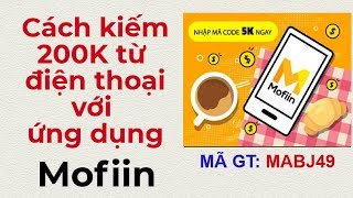 Cách kiếm 200k từ điện thoại với ứng dụng mofiin | Kiem tien tren dien thoai