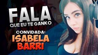 FALA QUE EU TE GANKO! - ft. ISABELA BARRI