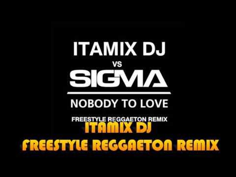 ITAMIX DJ vs SIGMA NOBODY TO LOVE FREESTYLE REGGAETON REMIX