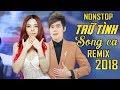 Liên Khúc Nhạc Trữ Tình Remix Hay Nhất | Nonstop Sến Nhảy Song Ca | Saka Trương Tuyền, Lưu Chí Vỹ