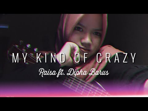 MY KIND OF CRAZY - Raisa Ft. Dipha Barus (cover)
