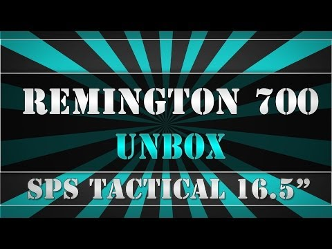 Remington 700 - SPS Tactical .308 - Short 16.5 Unbox Quickie review