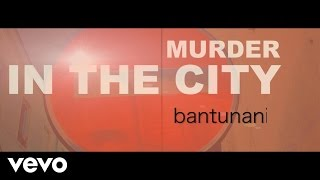 Bantunani - Murder In The City
