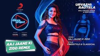 Aaj Jane Ki Zidd - Remix | Urvashi Rautela | The Dance Project