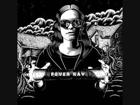 Fever Ray - Dry And Dusty