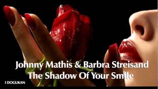 Johnny Mathis & Barbra Streisand - ``The Shadow Of Your Smile`` I DOGUKAN