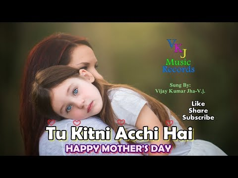 Tu Kitni Acchi Hai || Happy Mother's Day || Vijay Kumar Jha-V.j. || VKJ Music Records