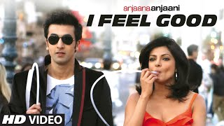I Feel Good  Anjaana Anjaani Video Song