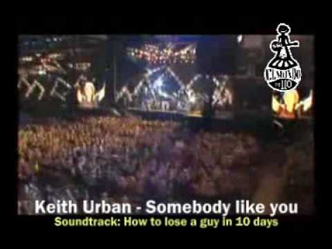 Keith Urban - Somebody like you (How to lose a guy in 10 days)