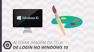 Alterar Imagem de Fundo da Tela de Login do Windows 10 [EXCLUSIVO]
