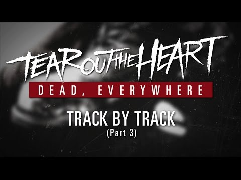 TEAR OUT THE HEART 'Dead, Everywhere' Track By Track (Part 3)