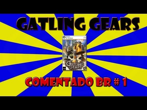 Gatling Gears Gameplay Comentado BR [HD]