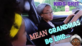 MEAN GRANDMAS BE LIKE... ( FUNNY KIDS SKIT!)