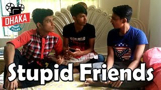 Stupid Friends | Bangla Funny Video | Dhaka Prank LTD
