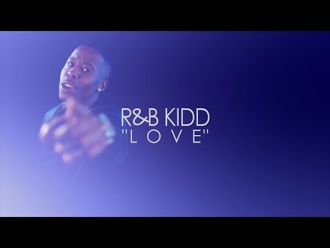 "R&B Kidd - ""Love"" [HD]"