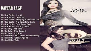 Ucie Sucita Full Album Terbaru 2017 Vs Uut Selly Hits Dangdut Terlaris