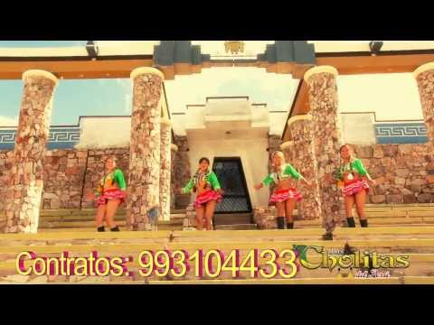 "las cholitas del Peru - ""Lloraras""  Video oficial"