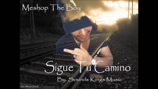Meshop The Boy - Sigue Tu Camino (Prod. By Sounds Kings Music)