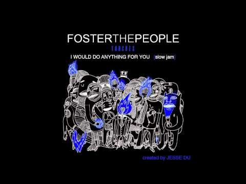 (slow Jam) I Would Do Anything For You - Foster The People video