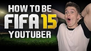 HOW TO BE A FIFA YOUTUBER