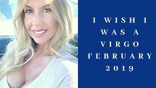 I wish I was a Virgo February 2019