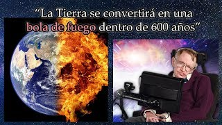 Stephen Hawking Afirma que la Tierra Pronto se Convertirá en una Bola de Fuego