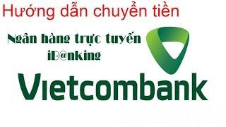 Video Hướng dẫn chuyển tiền  trên VCB internet banking, Ngân hàng Vietcombank