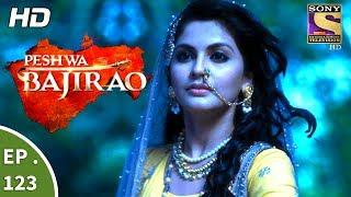 Peshwa Bajirao - पेशवा बाजीराव - Episode 123 - 12th July, 2017
