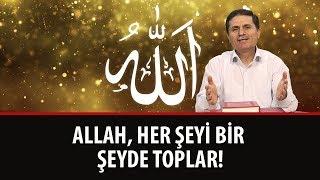 Dr. Ahmet Çolak - Allah, Her Şeyi Bir Şeyde Toplar