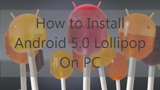 How to Install Android 5.0 Lollipop on PC [HD]