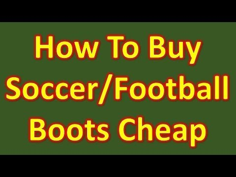 How To Buy Soccer Cleats/Football Boots Cheap