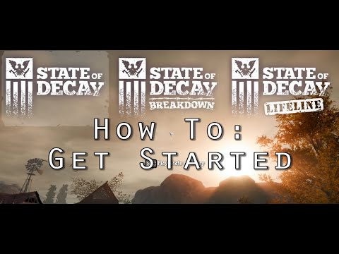 State of Decay: Breakdown - How to Get Started - Beginner's Guide