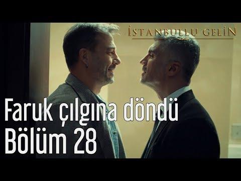 İstanbullu Gelin 28. Bölüm - Faruk Çılgına Döndü