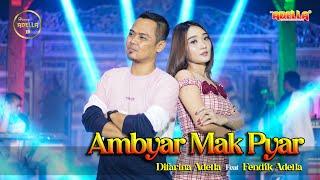 Download lagu AMBYAR MAK PYAR - Difarina Indra Adella Feat Fendik Adella - OM ADELLA
