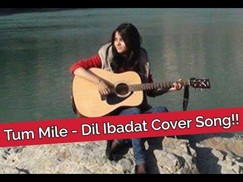 Tum Mile - Dil Ibadat Cover Song!! - Shraddha Sharma video