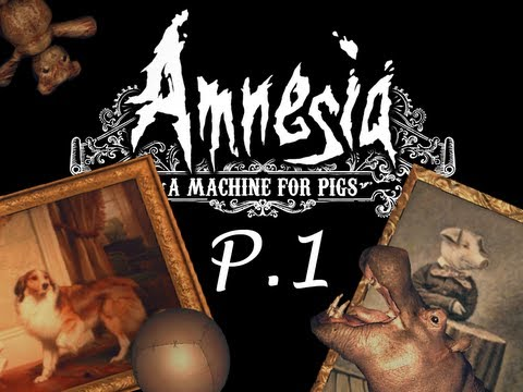 Amnesia: A Machine for Pigs - Parte 1