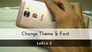Change Font and Theme Of LeEco 2