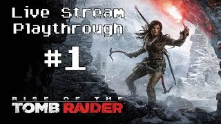 Rise of the Tomb Raider (PS4) - Live Stream Blind Playthrough #1