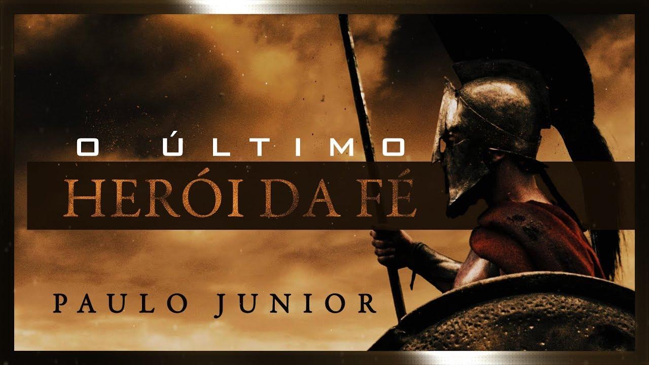 O Último Herói da Fé - Paulo Junior