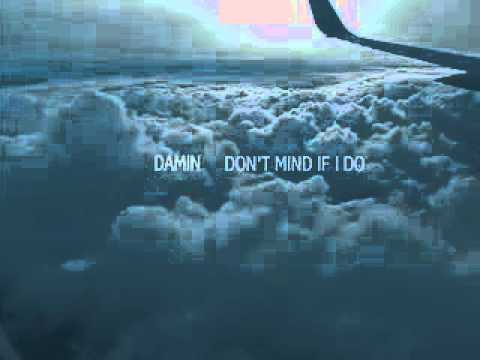 Damin - Don't Mind If I Do (Remix)