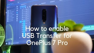 How to enable USB Transfer Mode for OnePlus 7 Pro