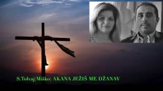 S.Tolvaj (Miško) Akana Ježiš me džanav