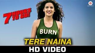 Tere Naina - 7 Hours To Go   Mohammad Irfan & Sarodee Borah   Shiv Pandit & Natasa Stankovic
