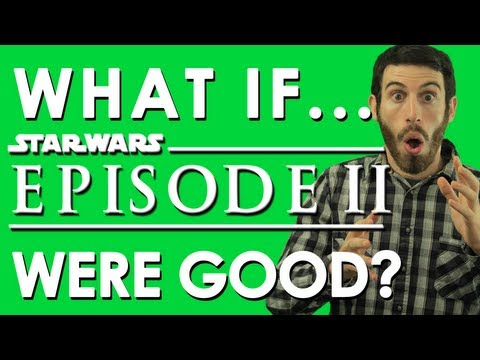 WHAT IF STAR WARS EPISODE II WERE GOOD? (Belated Media)