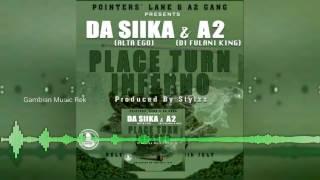 A2 DA FULANI KING ft SIIKA - Place Turn Inferno (gambian music ) brand new 2017