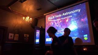 Astronomy on Tap - Black Holes!! Science in a pub