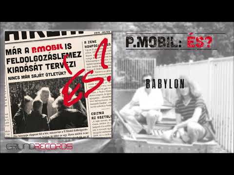 P.Mobil: Babylon (És? - 2019.) - dalszöveggel