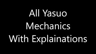 All Yasuo Mechanics