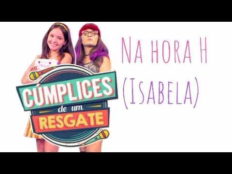 Na Hora H I Cúmplices De Um Resgate (larissa Manoela - Isabela) - Música Completa