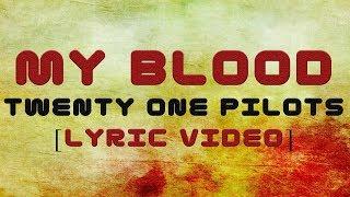 Twenty One Pilots - My Blood [Lyrics]